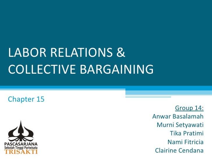 LABOR RELATIONS &COLLECTIVE BARGAININGChapter 15                             Group 14:                    Anwar Basalamah ...
