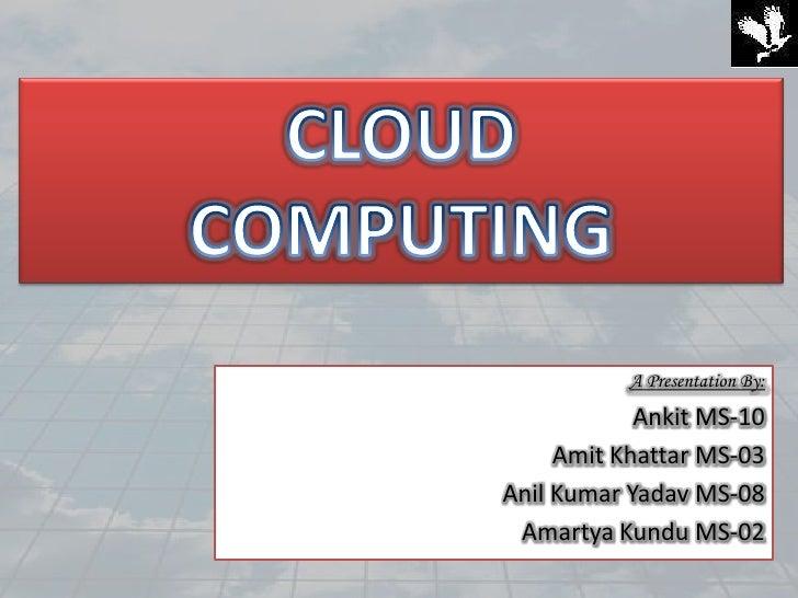 A Presentation By:             Ankit MS-10      Amit Khattar MS-03 Anil Kumar Yadav MS-08  Amartya Kundu MS-02