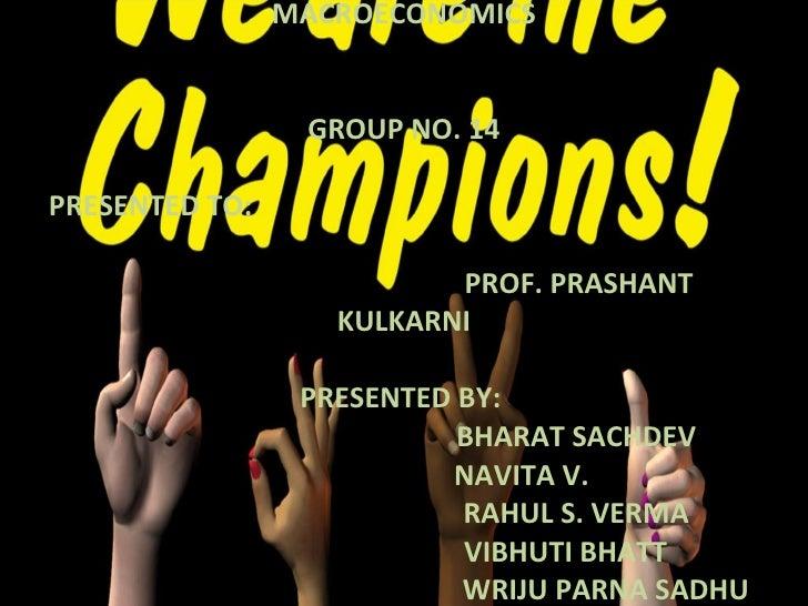 MACROECONOMICS GROUP NO. 14 PRESENTED TO:    PROF. PRASHANT KULKARNI PRESENTED BY:    BHARAT SACHDEV NAVITA V.    RAHUL S....