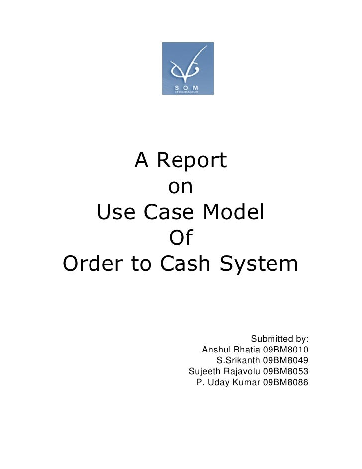 A Report           on    Use Case Model           Of Order to Cash System                           Submitted by:         ...