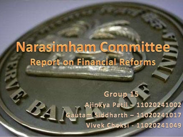 • Headed by Mr. M. Narasimham, who was  the 13th Governor of RBI• First Committee, known as Narasimham  Committee I, was a...