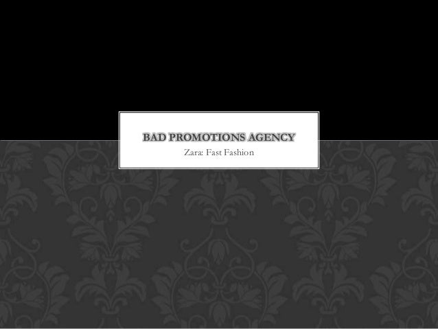 BAD PROMOTIONS AGENCY     Zara: Fast Fashion