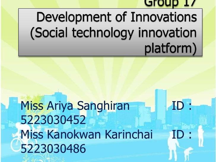 Group 17Development of Innovations(Social technology innovation platform)<br />Miss AriyaSanghiranID : 5223030452<br />M...