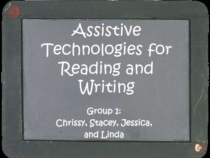 Assistive Technologies for Reading and Writing<br />Group 1:<br />Chrissy, Stacey, Jessica, <br />and Linda<br />