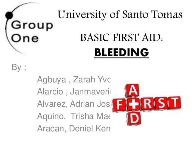 BASIC FIRST AID: BLEEDING By : Agbuya , Zarah Yvonne Alarcio , Janmaverick Alvarez, Adrian Joseph Aquino, Trisha Mae Araca...