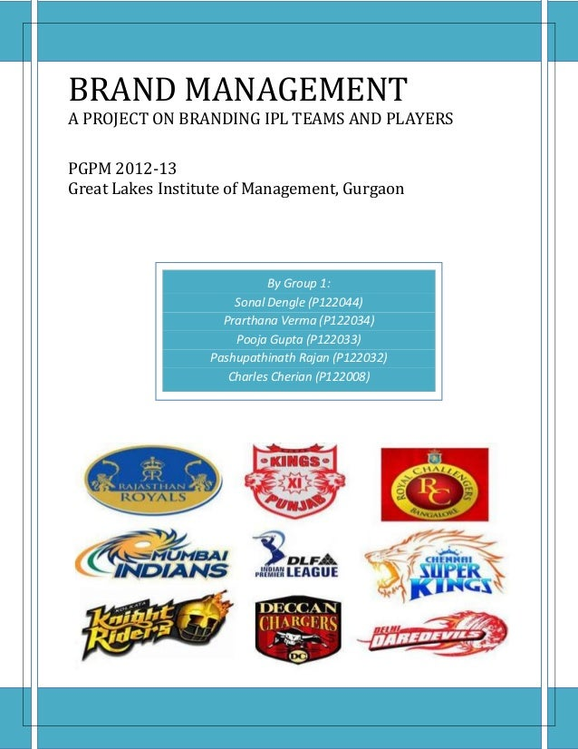 BRAND MANAGEMENTA PROJECT ON BRANDING IPL TEAMS AND PLAYERSPGPM 2012-13Great Lakes Institute of Management, Gurgaon       ...