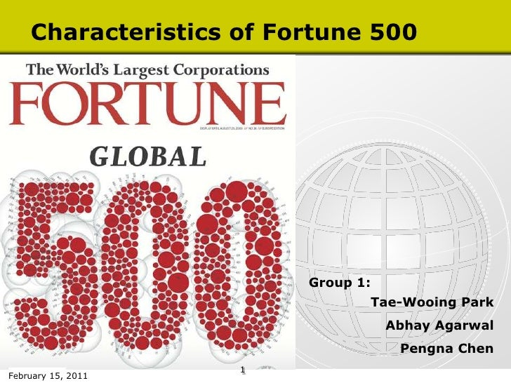 Characteristics of Fortune 500<br />Group 1:<br />Tae-Wooing Park<br />AbhayAgarwal                      Pengna Chen<br />...