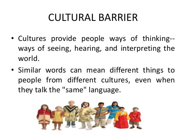 cultural barriers When i talk about cultural barriers, i mean those external and collective barriers  that stem from our society's historical, religious, scientific, technological,.