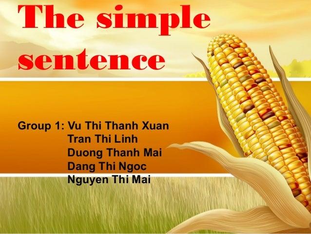 The simple sentence Group 1: Vu Thi Thanh Xuan Tran Thi Linh Duong Thanh Mai Dang Thi Ngoc Nguyen Thi Mai