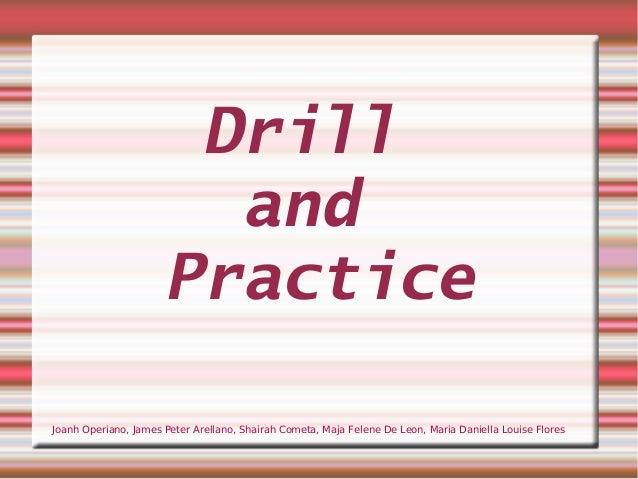 Drill and Practice Joanh Operiano, James Peter Arellano, Shairah Cometa, Maja Felene De Leon, Maria Daniella Louise Flores