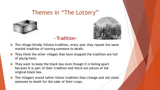 dangers following traditions blindly lottery •she is best known for the short story the lottery (1948), and for the   themes • the danger of blindly following tradition the village.
