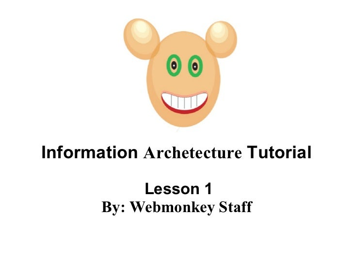 Information  Archetecture  Tutorial  Lesson 1 By: Webmonkey Staff
