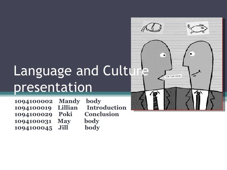 Language and Culture presentation 1094100002  Mandy  body 1094100019  Lillian  Introduction 1094100029  Poki  Conclusion 1...