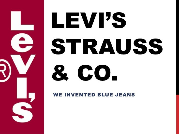 Levi's Strauss   & Co.<br />We Invented Blue Jeans<br />