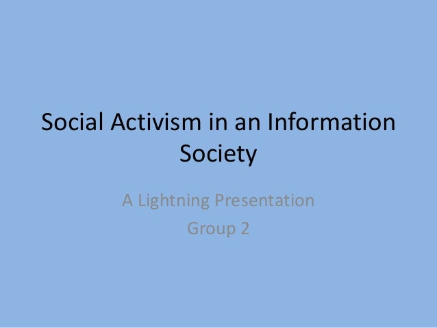 Social Activism in an Information Society A Lightning Presentation Group 2