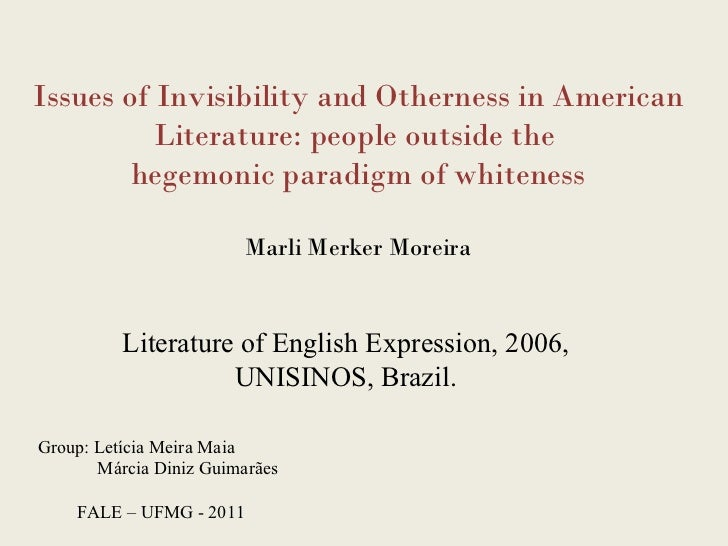 Issues of Invisibility and Otherness in American Literature: people outside the  hegemonic paradigm of whiteness Marli Mer...