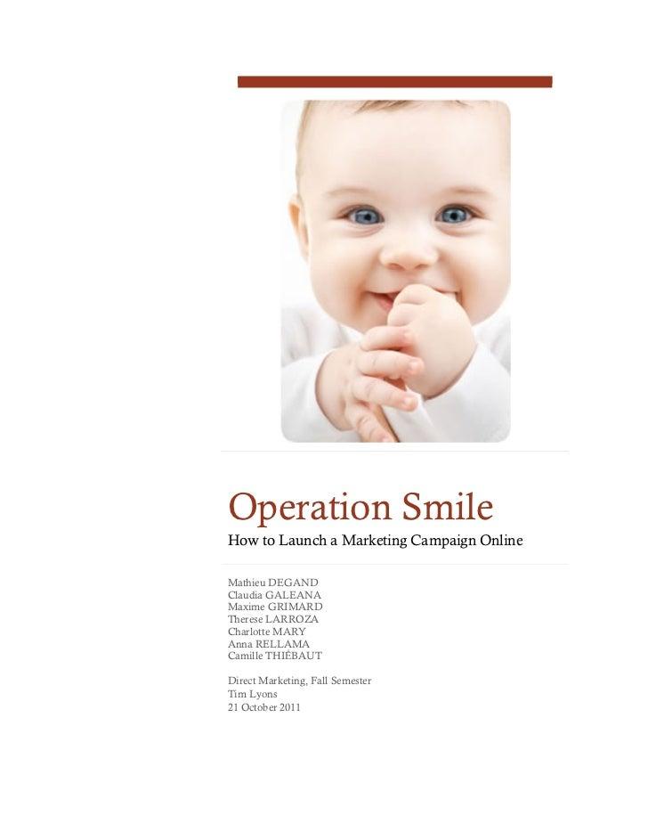 Operation SmileHow to Launch a Marketing Campaign OnlineMathieu DEGANDClaudia GALEANAMaxime GRIMARDTherese LARROZACharlott...
