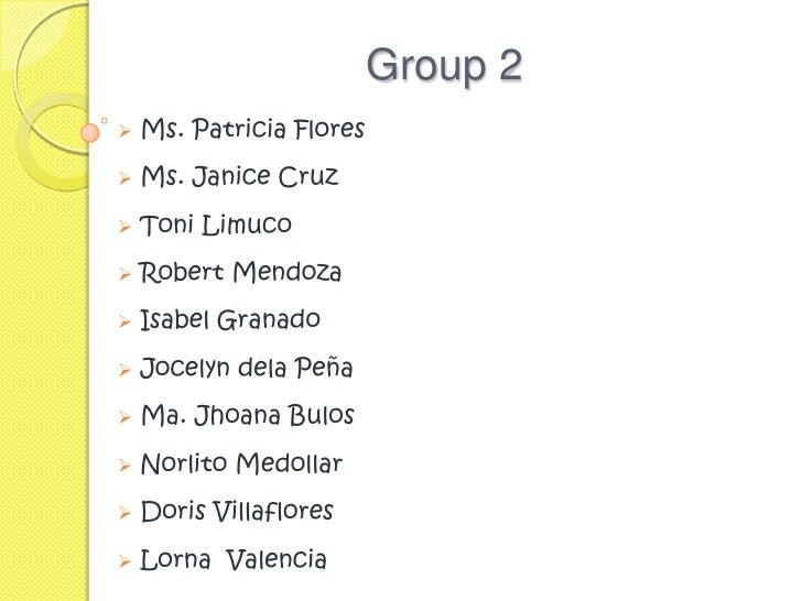 Group 2    Ms. Patricia Flores    Ms. Janice Cruz    Toni Limuco    Robert Mendoza    Isabel Granado    Jocelyn dela...