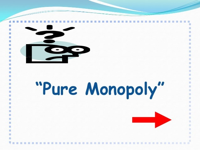 pure monopoly Take our quiz to help you learn about economic policy read chapters 12 to 15 of case, fair, and oster's 'principlies of economics' and answer the following que.