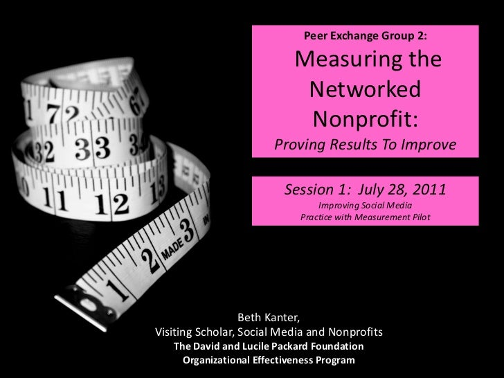 Peer Exchange Group 2:  Measuring the Networked Nonprofit:  Proving Results To Improve<br />Session 1:  July 28, 2011<br /...