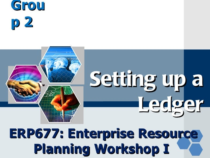 GrouLOGOp2           Setting up a                LedgerERP677: Enterprise Resource   Planning Workshop I