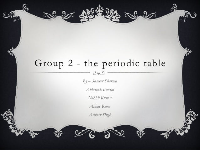 group 2 the periodic table by sameer sharma abhishek bansal nikhil kumar abhay rana