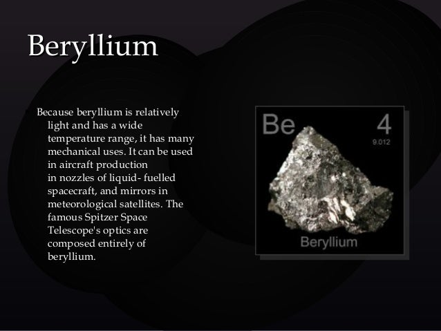 beryllium and magnesium Beryllium dust from burning coal is a negligible hazard, because of the very small amounts involved because of its low atomic number, beryllium is nearly transparent to x-rays and can be used as windows for x-ray tubes currently, the greatest demand for beryllium comes from the telecommunications equipment industry.
