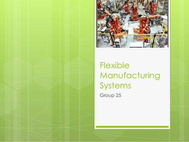 Flexible Manufacturing Systems Group 25