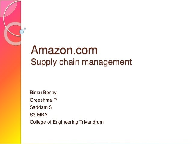 Amazon.com Supply chain management Binsu Benny Greeshma P Saddam S S3 MBA College of Engineering Trivandrum