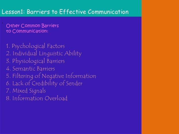 common barriers of communication There is always a possibility of misunderstanding the feelings of the sender of the message or getting a wrong meaning of it the words, signs, and figures used in the communication are explained by the receiver in the light of his experience which creates doubtful situations.