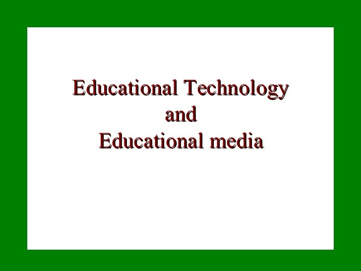 Educational Technology and Educational media