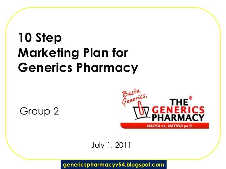 10 Step  Marketing Plan for Generics Pharmacy Group 2 July 1, 2011 genericspharmacyv54.blogspot.com
