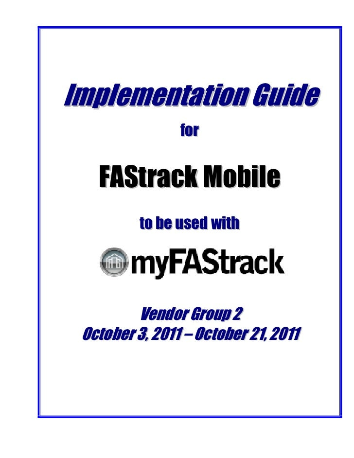 Implementation Guide                for   FAStrack Mobile          to be used with         Vendor Group 2 October 3, 2011 ...