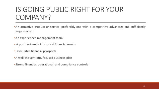 IS GOING PUBLIC RIGHT FOR YOUR COMPANY? •An attractive product or service, preferably one with a competitive advantage and...