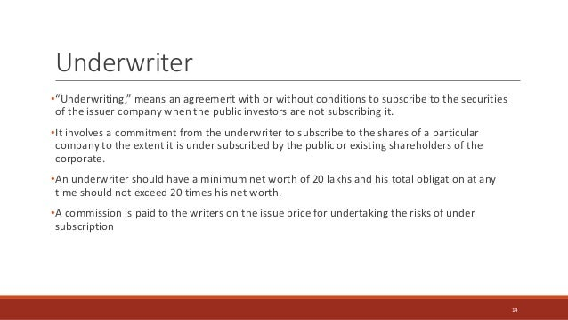 """Underwriter •""""Underwriting,"""" means an agreement with or without conditions to subscribe to the securities of the issuer co..."""