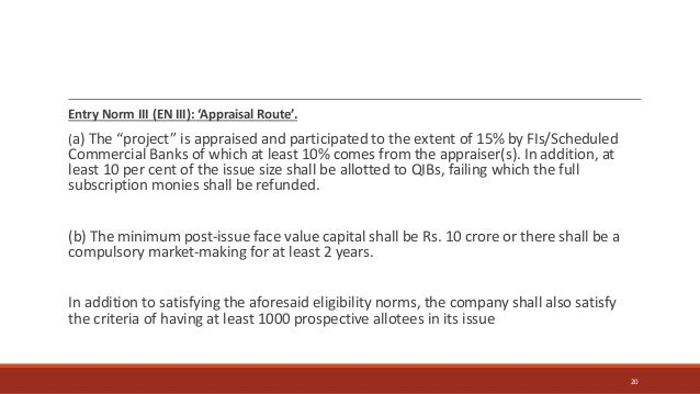 """Entry Norm III (EN III): 'Appraisal Route'. (a) The """"project"""" is appraised and participated to the extent of 15% by FIs/Sc..."""