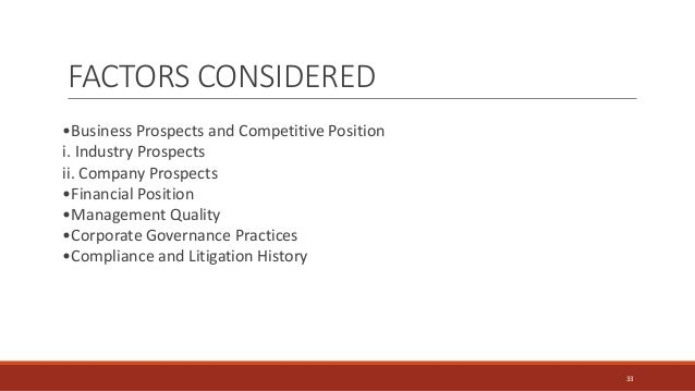 FACTORS CONSIDERED 33 •Business Prospects and Competitive Position i. Industry Prospects ii. Company Prospects •Financial ...