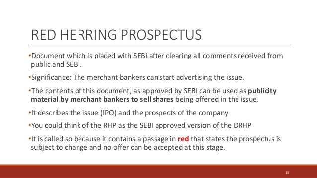 •Document which is placed with SEBI after clearing all comments received from public and SEBI. •Significance: The merchant...