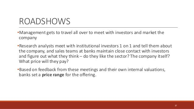 •Management gets to travel all over to meet with investors and market the company •Research analysts meet with institution...
