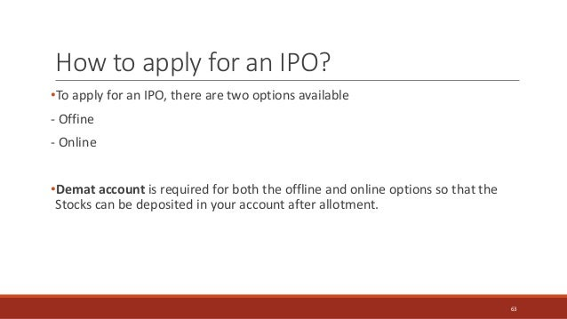 How to apply for an IPO? •To apply for an IPO, there are two options available - Offine - Online •Demat account is require...