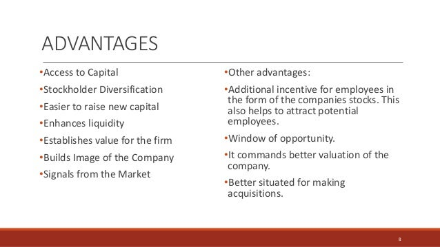 •Access to Capital •Stockholder Diversification •Easier to raise new capital •Enhances liquidity •Establishes value for th...