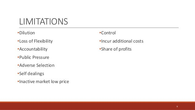 LIMITATIONS •Dilution •Loss of Flexibility •Accountability •Public Pressure •Adverse Selection •Self dealings •Inactive ma...