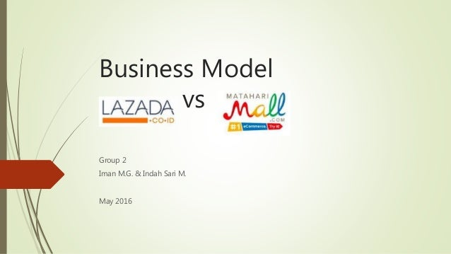 Business Model vs Group 2 Iman M.G. & Indah Sari M. May 2016