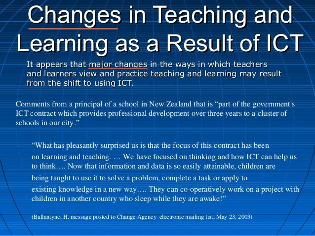 Changes in Teaching andChanges in Teaching and Learning as a Result of ICTLearning as a Result of ICT It appears that majo...