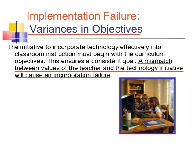 Coffin, Walter, and Brisebois 5 Implementation Failure: Variances in Objectives The initiative to incorporate technology e...
