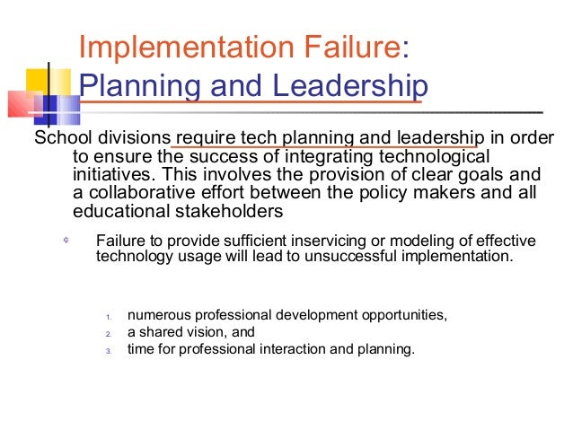 Coffin, Walter, and Brisebois 6 Implementation Failure: Planning and Leadership School divisions require tech planning and...