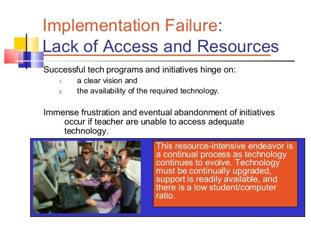 Coffin, Walter, and Brisebois 7 Implementation Failure: Lack of Access and Resources Successful tech programs and initiati...