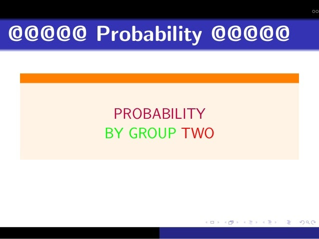 @@@@@ Probability @@@@@        PROBABILITY       BY GROUP TWO