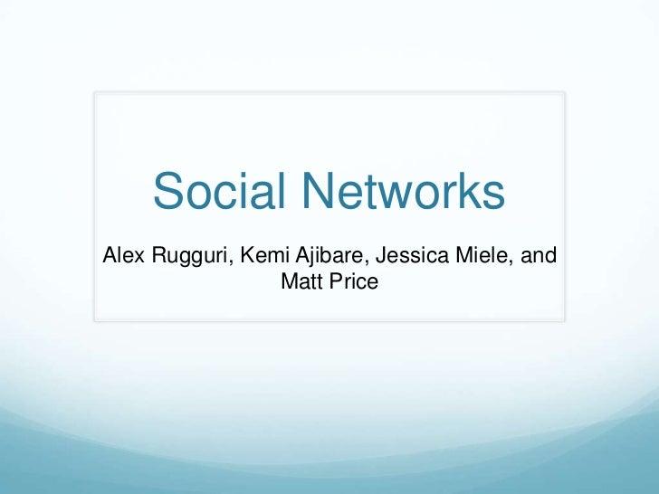 Social NetworksAlex Rugguri, Kemi Ajibare, Jessica Miele, and                 Matt Price