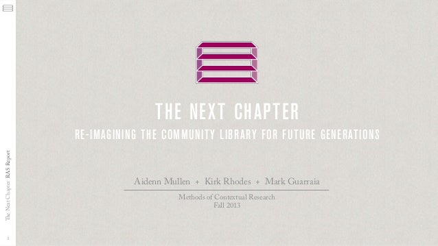 the next chapter The Next Chapter RAS Report  re-imagining the communit y library for future generations  i  Aidenn Mullen...